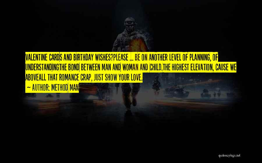 Method Man Quotes: Valentine Cards And Birthday Wishes?please ... Be On Another Level Of Planning, Of Understandingthe Bond Between Man And Woman And
