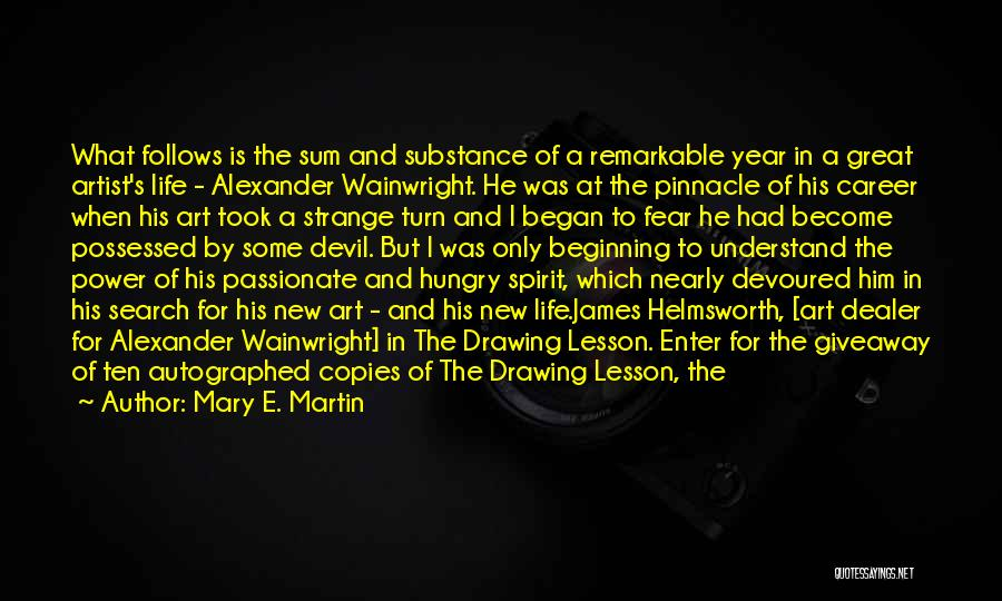 Mary E. Martin Quotes: What Follows Is The Sum And Substance Of A Remarkable Year In A Great Artist's Life - Alexander Wainwright. He