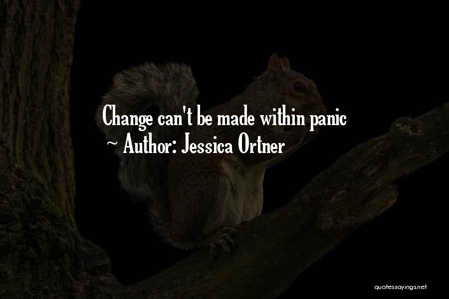 Jessica Ortner Quotes: Change Can't Be Made Within Panic