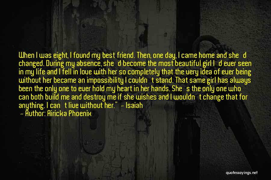 Airicka Phoenix Quotes: When I Was Eight, I Found My Best Friend. Then, One Day, I Came Home And She'd Changed. During My