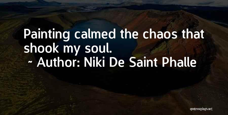 Niki De Saint Phalle Quotes: Painting Calmed The Chaos That Shook My Soul.