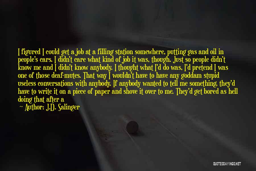 J.D. Salinger Quotes: I Figured I Could Get A Job At A Filling Station Somewhere, Putting Gas And Oil In People's Cars. I