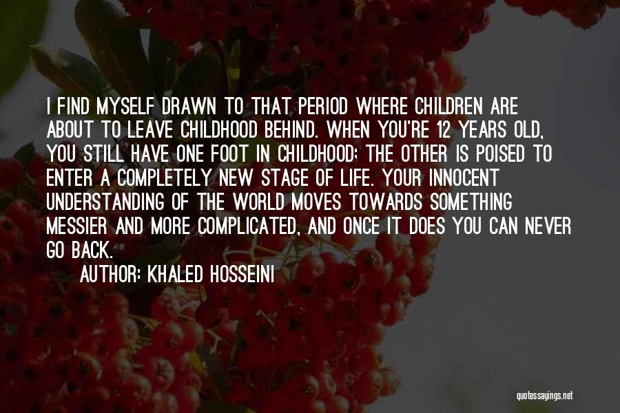 Khaled Hosseini Quotes: I Find Myself Drawn To That Period Where Children Are About To Leave Childhood Behind. When You're 12 Years Old,
