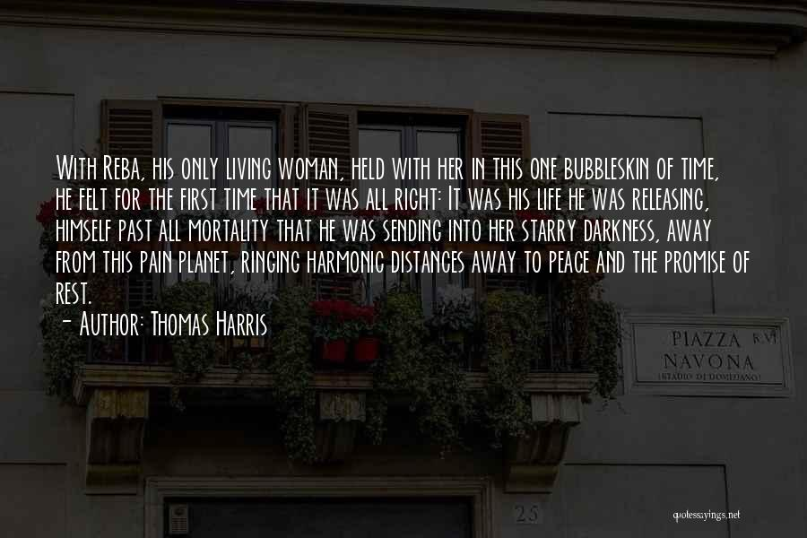 Thomas Harris Quotes: With Reba, His Only Living Woman, Held With Her In This One Bubbleskin Of Time, He Felt For The First