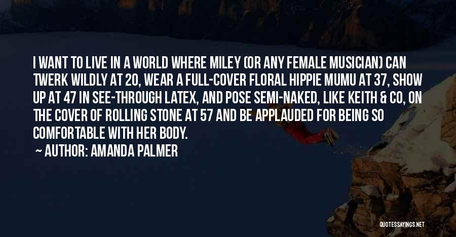 Amanda Palmer Quotes: I Want To Live In A World Where Miley (or Any Female Musician) Can Twerk Wildly At 20, Wear A