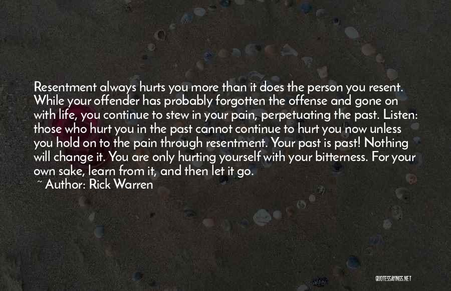 Rick Warren Quotes: Resentment Always Hurts You More Than It Does The Person You Resent. While Your Offender Has Probably Forgotten The Offense