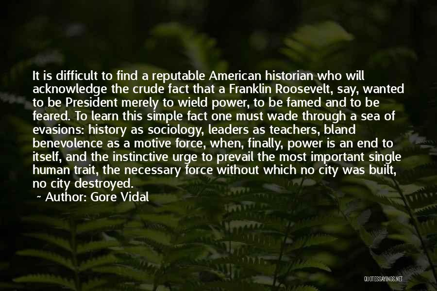 Gore Vidal Quotes: It Is Difficult To Find A Reputable American Historian Who Will Acknowledge The Crude Fact That A Franklin Roosevelt, Say,