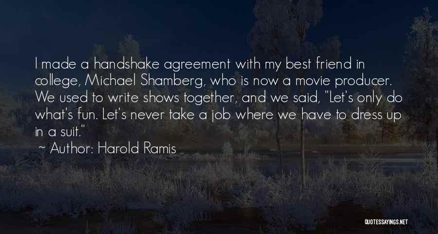 Harold Ramis Quotes: I Made A Handshake Agreement With My Best Friend In College, Michael Shamberg, Who Is Now A Movie Producer. We