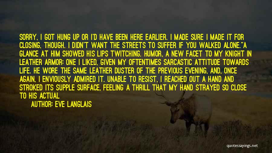 Eve Langlais Quotes: Sorry, I Got Hung Up Or I'd Have Been Here Earlier. I Made Sure I Made It For Closing, Though.