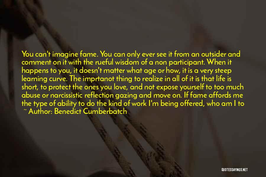 Benedict Cumberbatch Quotes: You Can't Imagine Fame. You Can Only Ever See It From An Outsider And Comment On It With The Rueful