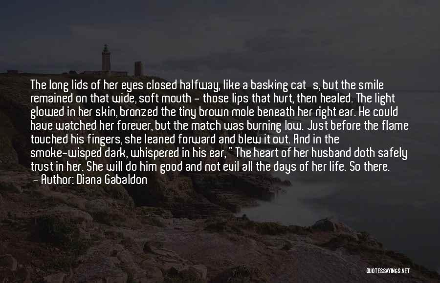 Diana Gabaldon Quotes: The Long Lids Of Her Eyes Closed Halfway, Like A Basking Cat's, But The Smile Remained On That Wide, Soft