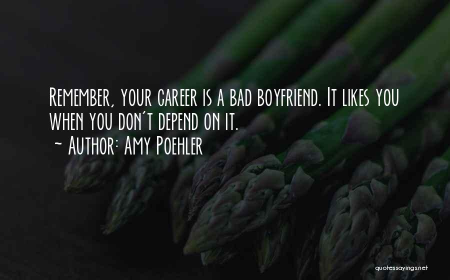 A Bad Boyfriend Quotes By Amy Poehler