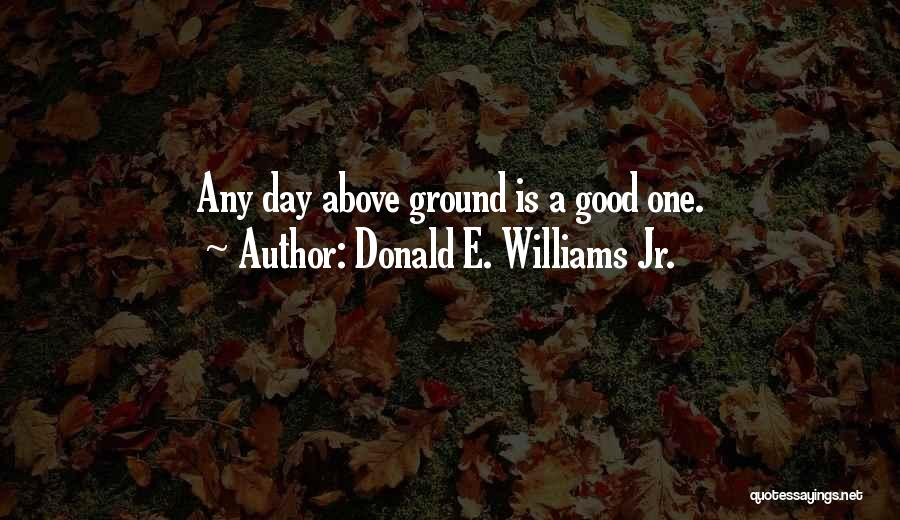 A Bad Day Quotes By Donald E. Williams Jr.