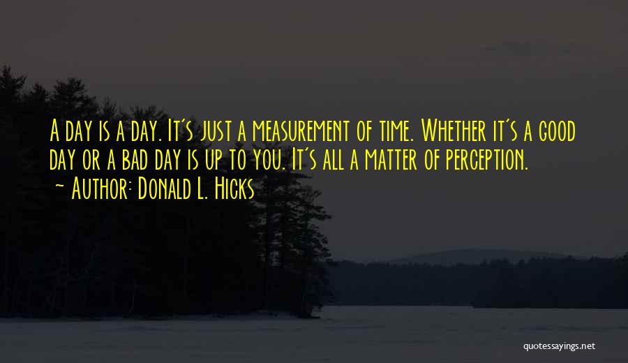 A Bad Day Quotes By Donald L. Hicks
