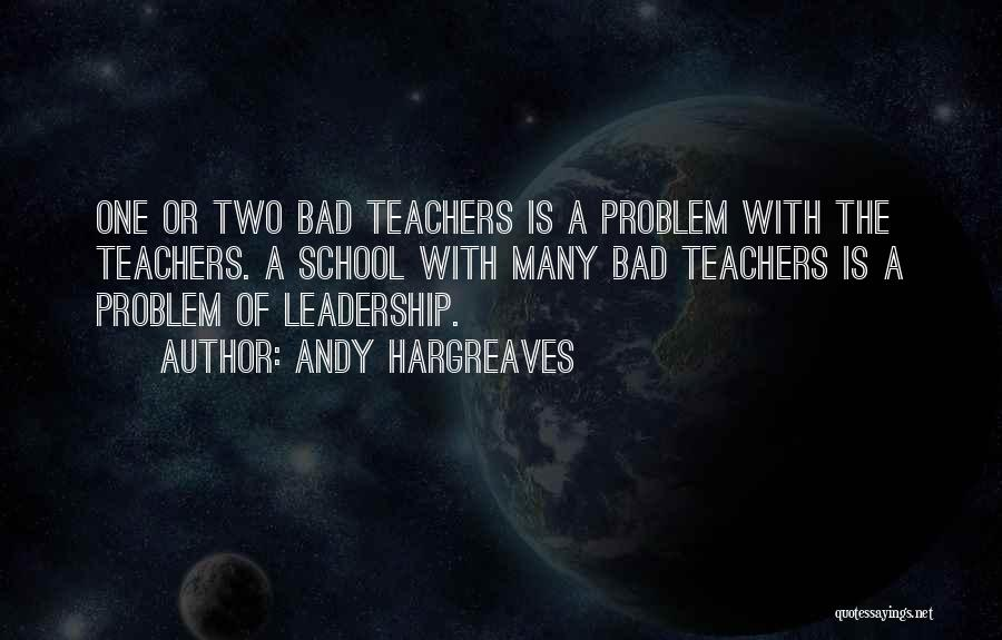 A Bad Teacher Quotes By Andy Hargreaves