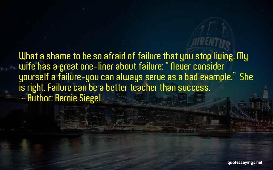 A Bad Teacher Quotes By Bernie Siegel