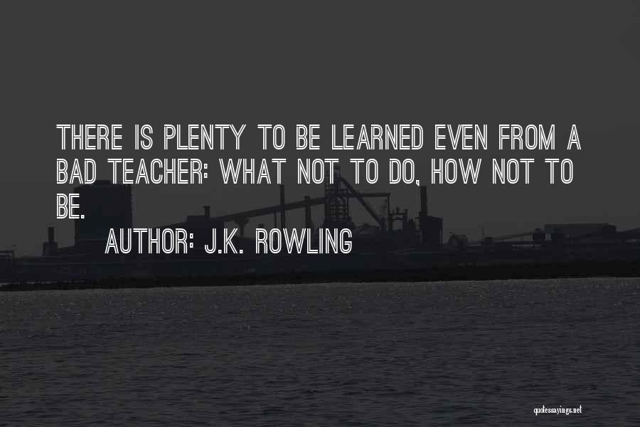 A Bad Teacher Quotes By J.K. Rowling