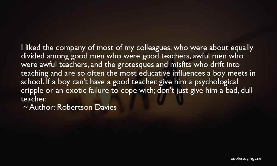 A Bad Teacher Quotes By Robertson Davies