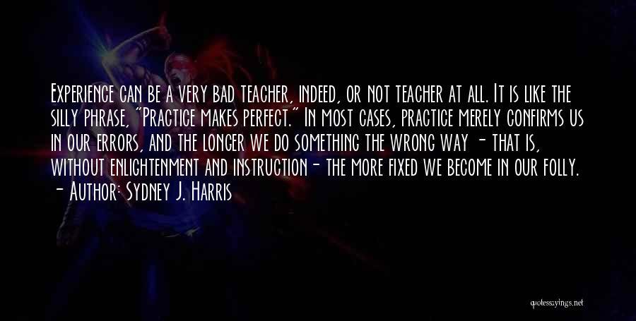 A Bad Teacher Quotes By Sydney J. Harris