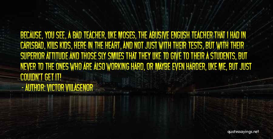 A Bad Teacher Quotes By Victor Villasenor