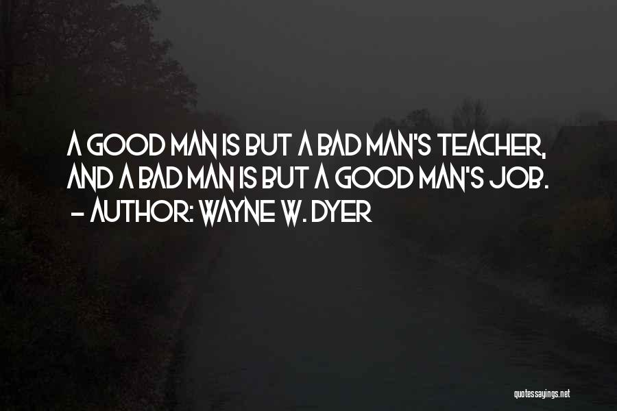 A Bad Teacher Quotes By Wayne W. Dyer