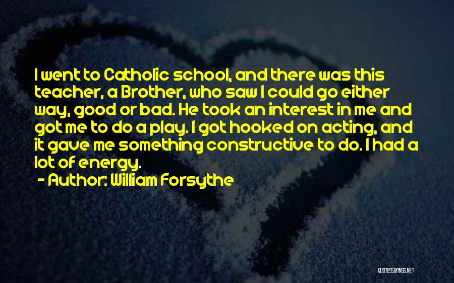 A Bad Teacher Quotes By William Forsythe