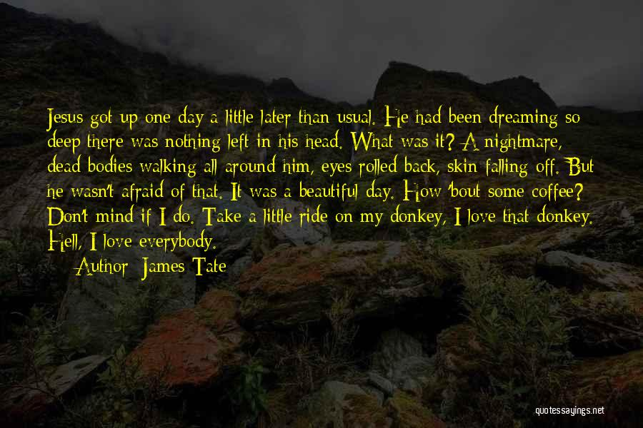 A Beautiful Eyes Quotes By James Tate