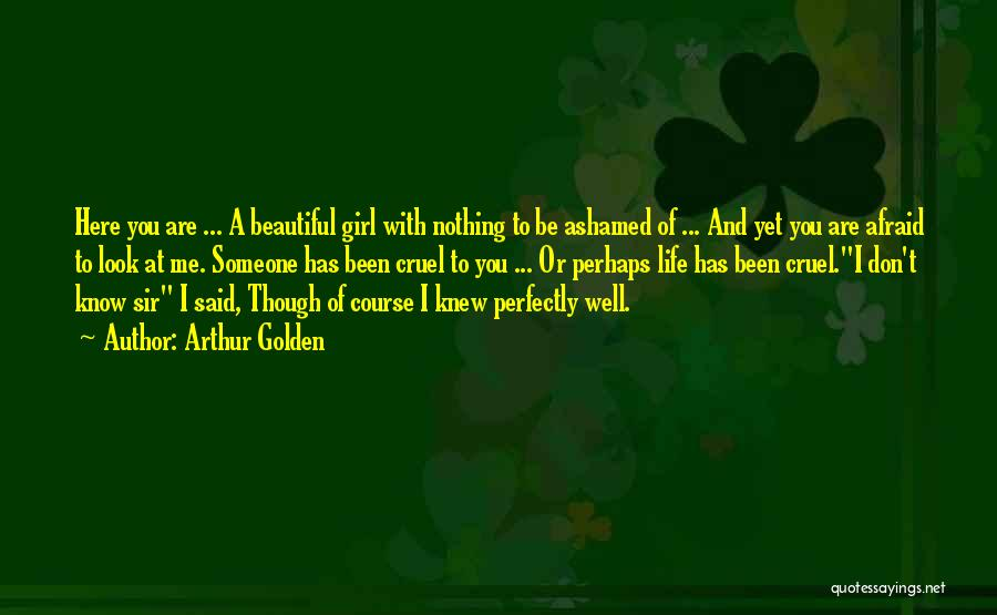 A Beautiful Girl Quotes By Arthur Golden
