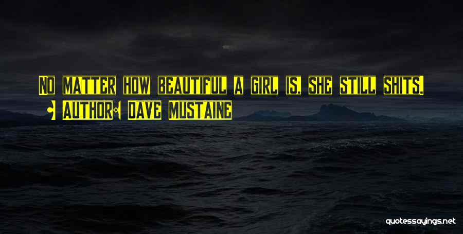 A Beautiful Girl Quotes By Dave Mustaine