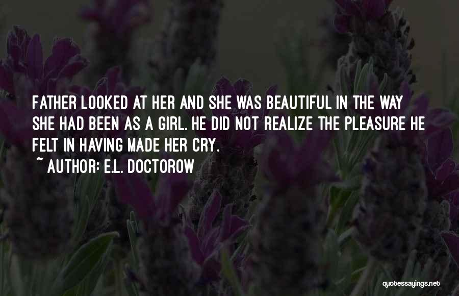 A Beautiful Girl Quotes By E.L. Doctorow