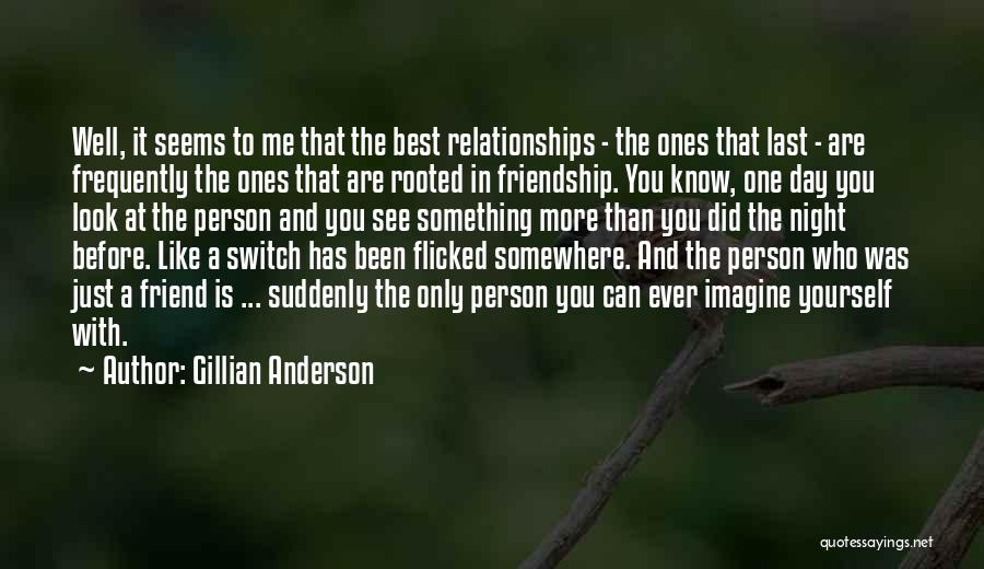 A Best Friend Like You Quotes By Gillian Anderson
