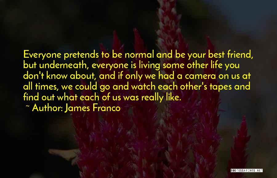 A Best Friend Like You Quotes By James Franco