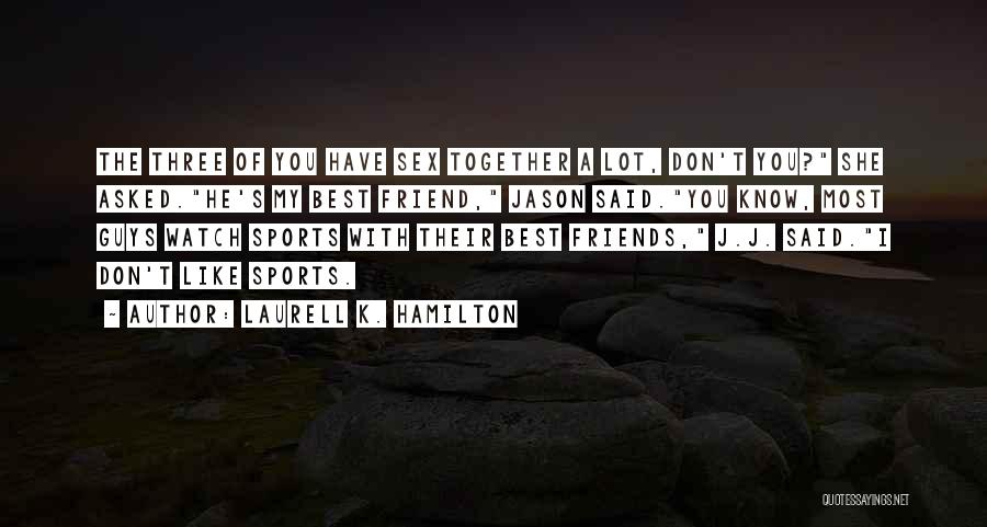 A Best Friend Like You Quotes By Laurell K. Hamilton
