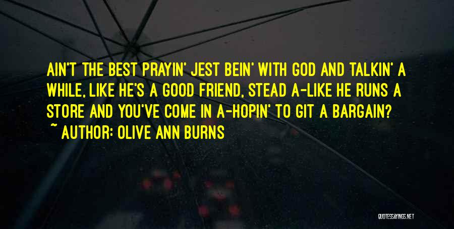 A Best Friend Like You Quotes By Olive Ann Burns