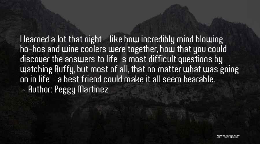 A Best Friend Like You Quotes By Peggy Martinez