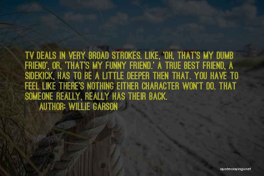 A Best Friend Like You Quotes By Willie Garson