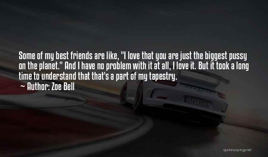 A Best Friend Like You Quotes By Zoe Bell