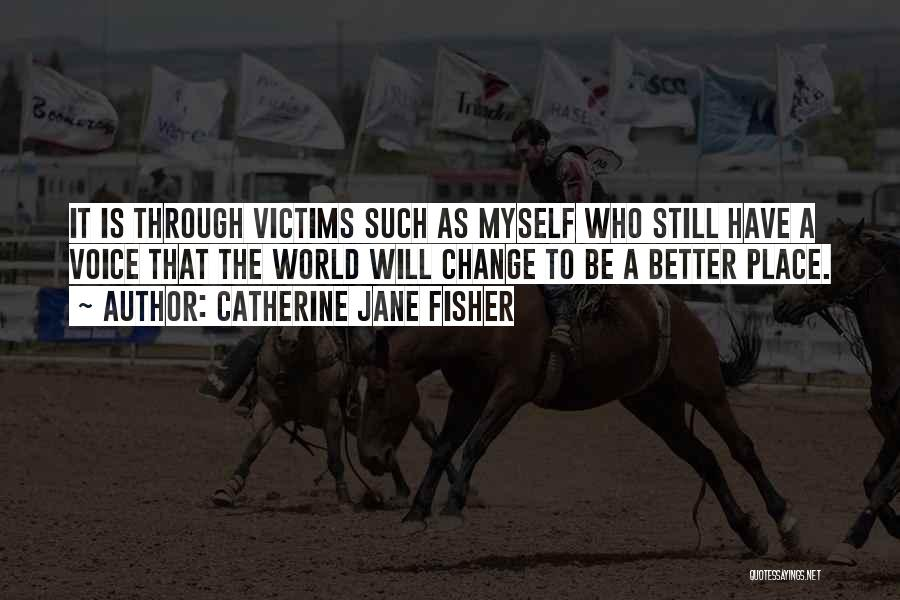 A Better Change Quotes By Catherine Jane Fisher