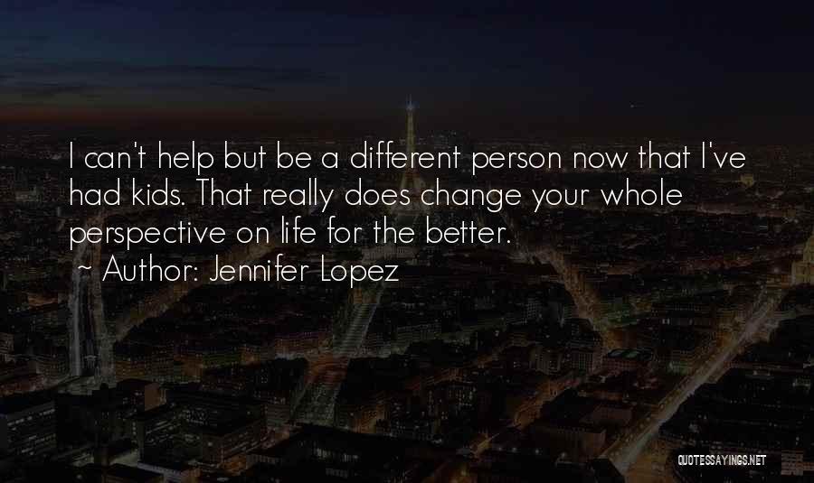 A Better Change Quotes By Jennifer Lopez