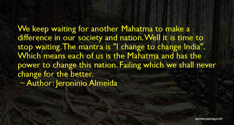 A Better Change Quotes By Jeroninio Almeida