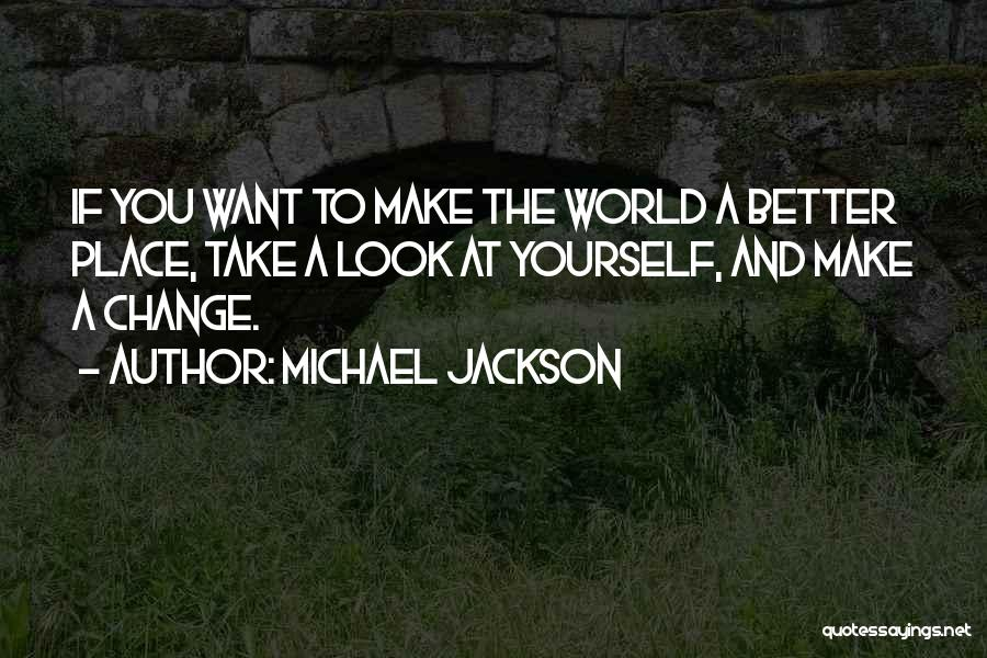 A Better Change Quotes By Michael Jackson