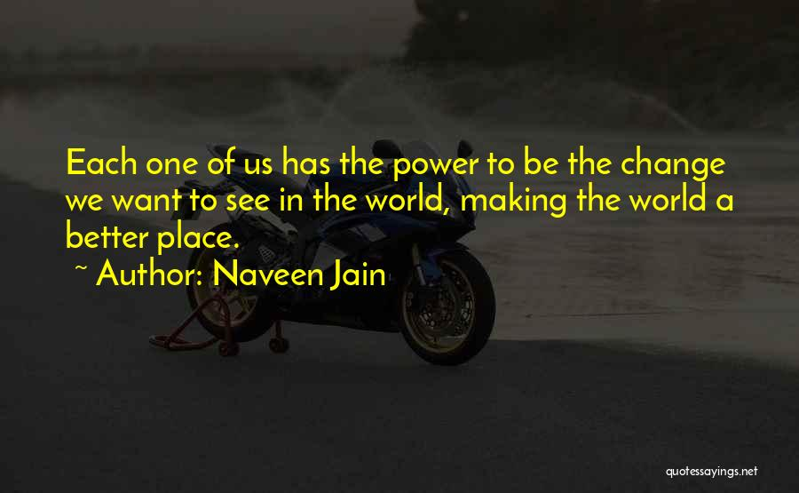A Better Change Quotes By Naveen Jain