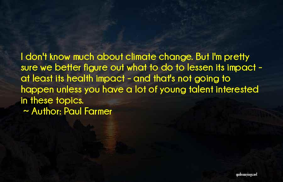 A Better Change Quotes By Paul Farmer