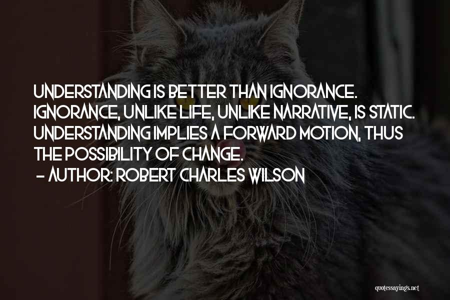 A Better Change Quotes By Robert Charles Wilson