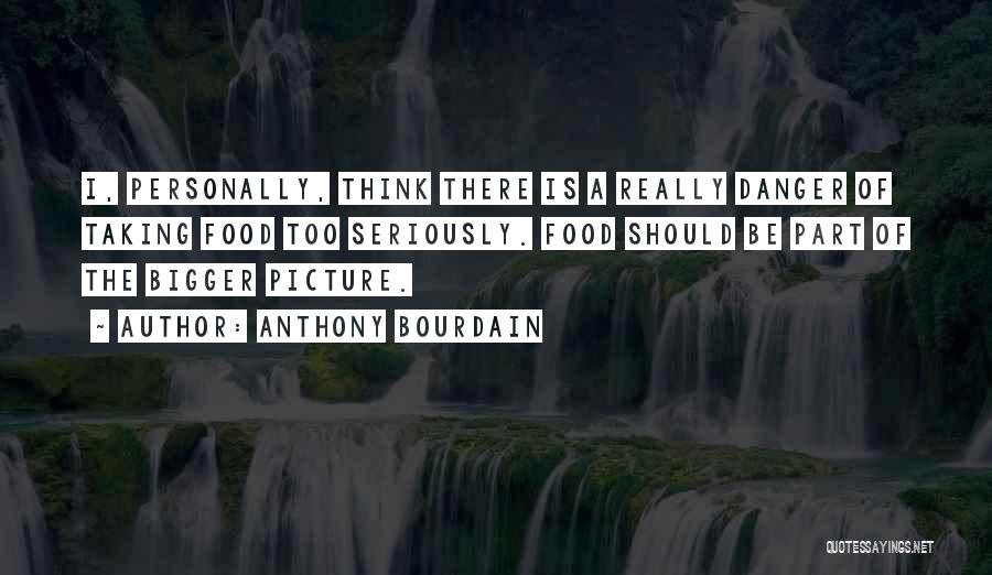 A Bigger Picture Quotes By Anthony Bourdain
