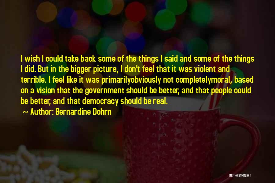 A Bigger Picture Quotes By Bernardine Dohrn