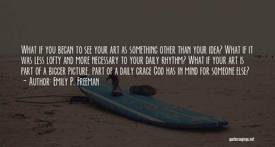 A Bigger Picture Quotes By Emily P. Freeman