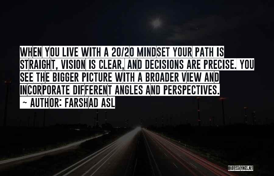 A Bigger Picture Quotes By Farshad Asl
