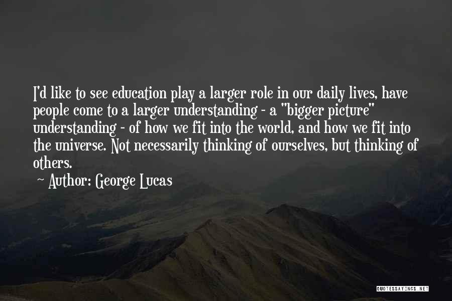 A Bigger Picture Quotes By George Lucas