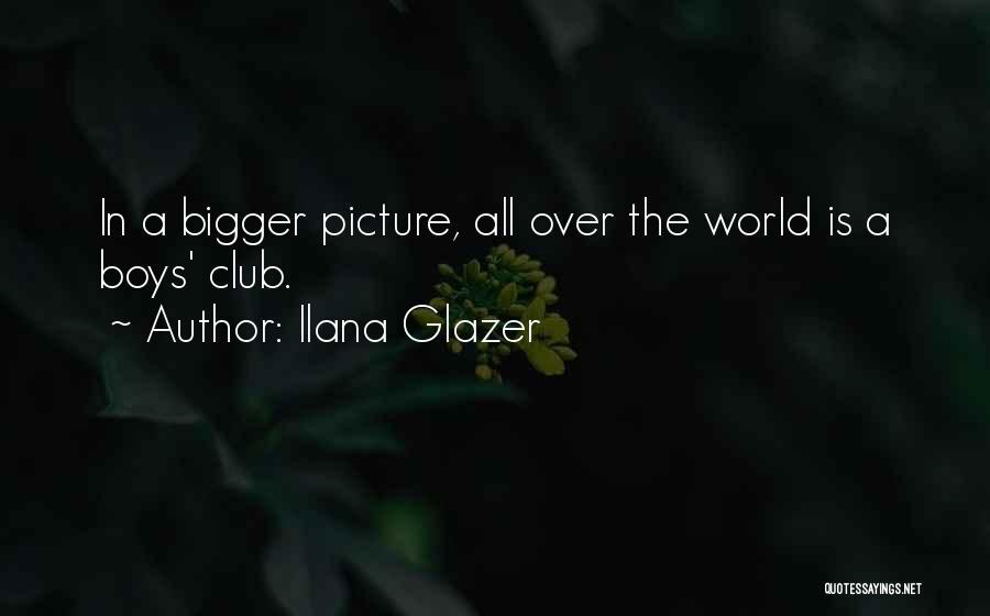 A Bigger Picture Quotes By Ilana Glazer